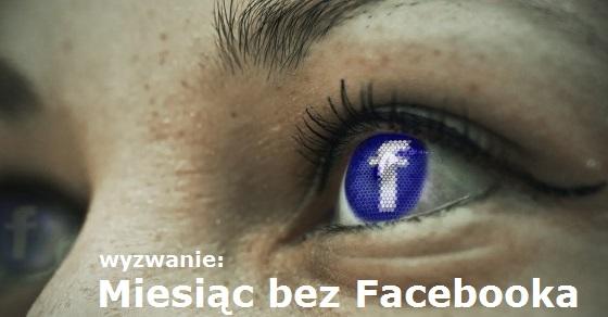 Miesiąc bez Facebooka wyzwanie